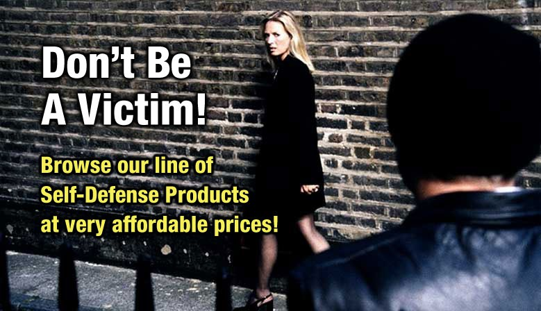 Don't Be a Victim - Browse our full line of self-defense products at very affordable prices